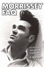 Morrissey FAQ : All That's Left to Know About This Charming Man - D Mckinney