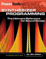 Power Tools for Synthesizer Programming : The Ultimate Reference for Sound Design - Jim Aikin