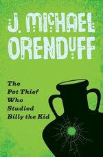 The Pot Thief Who Studied Billy the Kid - J Michael Orenduff