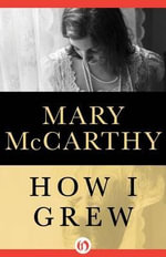 How I Grew - Mary McCarthy