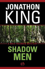 Shadow Men : A Max Freeman Mystery (Book Three) - Jonathon King