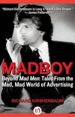 Madboy : Beyond Mad Men: Tales from the Mad, Mad World of Advertising - Richard Kirshenbaum