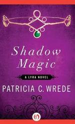 Shadow Magic : A Lyra Novel - Patricia C Wrede
