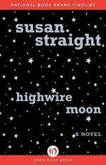 Highwire Moon - Susan Straight