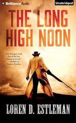 The Long High Noon - Author Loren D Estleman