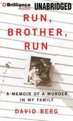 Run, Brother, Run : A Memoir of a Murder in My Family - David Berg