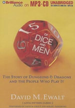 Of Dice and Men : The Story of Dungeons & Dragons and the People Who Play It - David M Ewalt