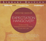 Expectation Hangover : Overcoming Disappointment in Work, Love and Life - Christine Hassler