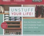 Unstuff Your Life! : Kick the Clutter Habit and Completely Organize Your Life for Good - Andrew J Mellen