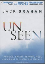 Unseen : Angels, Satan, Heaven, Hell, and Winning the Battle for Eternity - Jack Graham