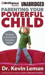 Parenting Your Powerful Child : Bringing an End to the Everyday Battles - Dr Kevin Leman