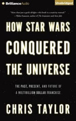 How Star Wars Conquered the Universe : The Past, Present, and Future of a Multibillion Dollar Franchise - Chris Taylor