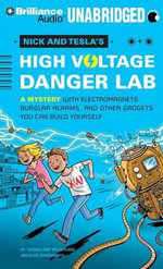 Nick and Tesla's High-Voltage Danger Lab : A Mystery with Electromagnets, Burglar Alarms, and Other Gadgets You Can Build Yourself - Steve Hockensmith