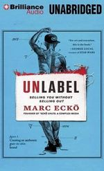 Unlabel : Selling You Without Selling Out - Marc Ecko