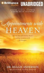 Appointments with Heaven : The True Story of a Country Doctor's Healing Encounters with the Hereafter - Dr Reggie Anderson