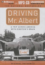 Driving Mr. Albert : A Trip Across America with Einstein's Brain - Michael Paterniti