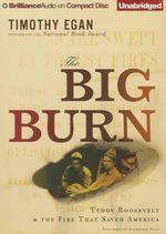 The Big Burn : Teddy Roosevelt & the Fire That Saved America - Timothy Egan