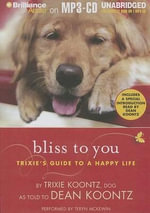 Bliss to You : Trixie's Guide to a Happy Life - Dean R Koontz