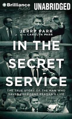 In the Secret Service : The True Story of the Man Who Saved President Reagan's Life - Jerry Parr