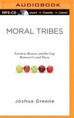 Moral Tribes : Emotion, Reason, and the Gap Between Us and Them - Joshua Greene