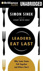 Leaders Eat Last : Why Some Teams Pull Together and Others Don't - Simon Sinek