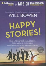 Happy Stories! : Real-Life Inspirational Stories from Around the World That Will Raise Your Happiness Level - Will Bowen