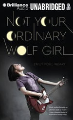Not Your Ordinary Wolf Girl - Emily Pohl-Weary