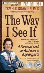 The Way I See It : A Personal Look at Autism & Asperger's - Temple Grandin
