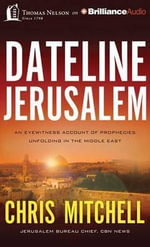Dateline Jerusalem : An Eyewitness Account of Prophecies Unfolding in the Middle East - Chris Mitchell