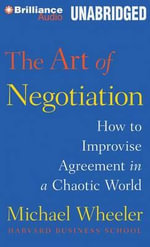 The Art of Negotiation : How to Improvise Agreement in a Chaotic World - Lecturer in Philosophy Michael Wheeler