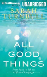 All Good Things : From Paris to Tahiti: Life and Longing - Sarah Turnbull