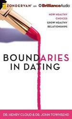 Boundaries in Dating : How Healthy Choices Grow Healthy Relationships - Dr Henry Cloud