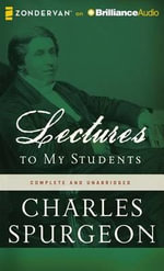 Lectures to My Students - Charles Haddon Spurgeon