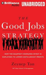 The Good Jobs Strategy : How the Smartest Companies Invest in Employees to Lower Costs & Boost Profits - Zeynep Ton