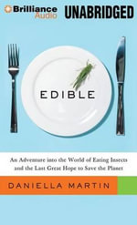 Edible : An Adventure Into the World of Eating Insects and the Last Great Hope to Save the Planet - Daniella Martin