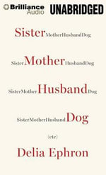 Sister Mother Husband Dog : Etc. - Delia Ephron