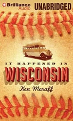 It Happened in Wisconsin - Ken Moraff
