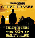 The Singing Sands and the Man at Gantt's Place - Steve Frazee