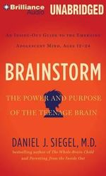 Brainstorm : The Power and Purpose of the Teenage Brain - Daniel J Siegel