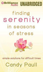 Finding Serenity in Seasons of Stress : Simple Solutions for Difficult Times - Candy Paull
