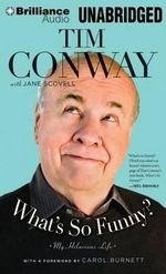 What's So Funny? : My Hilarious Life - Tim Conway