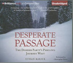 Desperate Passage : The Donner Party's Perilous Journey West - Ethan Rarick