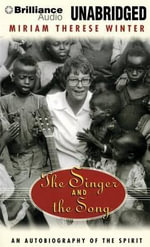 The Singer and the Song : An Autobiography of the Spirit - Miriam Therese Winter