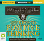 Napoleon Hill's Keys to Positive Thinking : 10 Steps to Health, Wealth and Success - Napoleon Hill