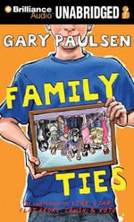Family Ties : The Theory, Practice, and Destructive Properties of Relatives - Gary Paulsen