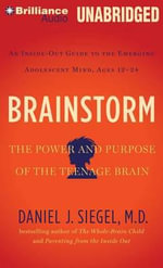 Brainstorm : The Power and Purpose of the Teenage Brain: An Inside-Out Guide to the Emerging Adolescent Mind, Ages 12-24 - Daniel J Siegel