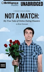 Not a Match : My True Tales of Online Dating Disasters - Brian Donovan