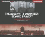 The Auschwitz Volunteer : Beyond Bravery - Captain Witold Pilecki