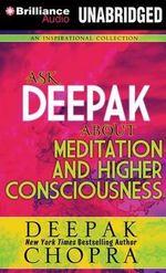 Ask Deepak about Meditation and Higher Consciousness : Ask Deepak - Deepak Chopra