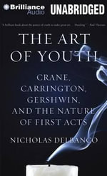 The Art of Youth : Crane, Carrington, Gershwin, and the Nature of First Acts - Professor Nicholas Delbanco